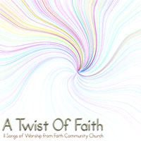 'Faith Community Church Worship Team - A Twist Of Faith' Cover Art